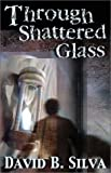 img - for Through Shattered Glass by Silva, David B., Morris, Harry (March 20, 2001) Hardcover Limited book / textbook / text book