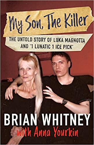 My Son The Killer The Untold Story Of Luka Magnotta And 1 Lunatic 1 Ice Pick Amazon Co Uk Whitney Brian Yourkin Anna 9781947290952 Books
