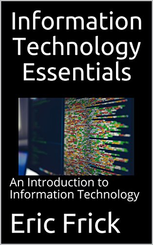 Information Technology Essentials: An Introduction to Information Technology