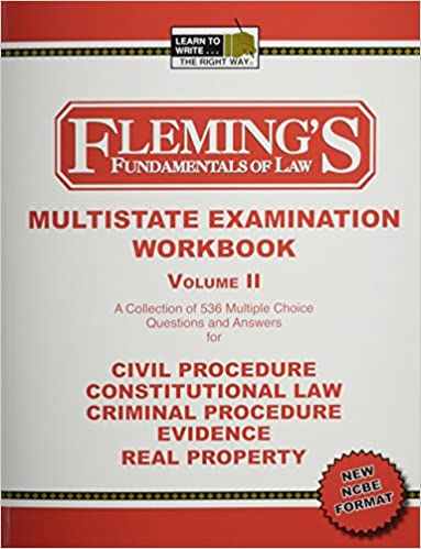 Multistate Examination Workbook, Vol. 2: Civil Procedure, Constitutional Law, Criminal Procedure, Evidence, Real Property (Fleming's Fundamentals of Law)