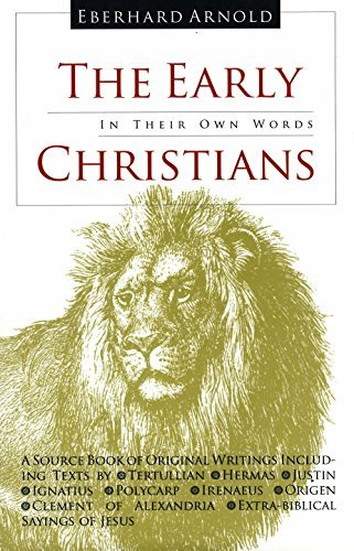 The Early Christians: In Their Own Words by Plough Publishing House