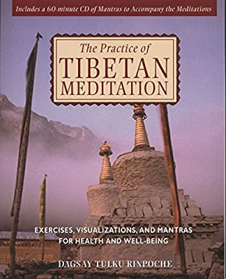 The Practice of Tibetan Meditation: Exercises, Visualizations, and Mantras for Health and Well-being