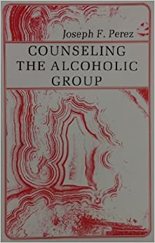 Counseling the Alcoholic Group by Joseph F. Perez (1986-08-03)