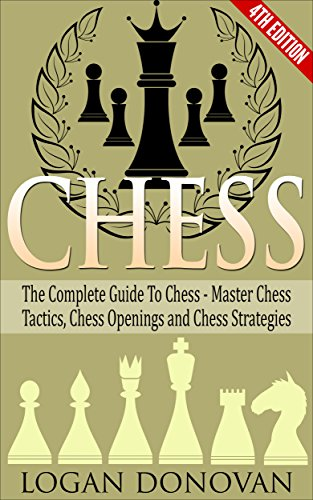 Chess: The Complete Guide To Chess - Master: Chess Tactics, Chess Openings and Chess Strategies cover