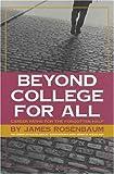 Beyond College for All, James E. Rosenbaum, 0871547538