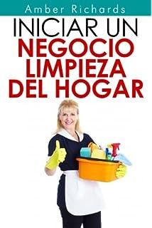 Iniciar un negocio de limpieza del hogar (Spanish Edition)
