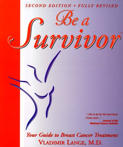 Read Online Be a Survivor: Your Guide to Breast Cancer Treatment (2nd Edition) ebook