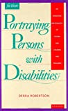 Portraying Persons with Disabilities, Debra Robertson, 0835230236