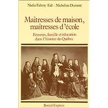 Maîtresses de maison, maîtresses d'école: Femmes, famille et éducation ds his.Qué