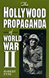 The Hollywood Propaganda of World War II, Robert Fyne, 0810829002