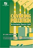 Covering Pollution : An Investigative Reporter's Guide, Luechtefeld, Lori, 0976603748