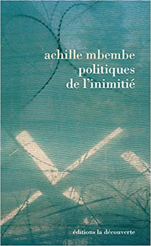 Amazon Fr Politiques De L Inimitie Achille Mbembe Livres