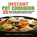 Instant Pot Cookbook: 50 Low Carb and Delicious Recipes That Guarantee Weight Loss Audiobook by Luca Bucciarelli Narrated by Michael Mola