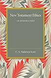 New Testament Ethics : An Introduction, Scott, C. A. Anderson, 1107450985