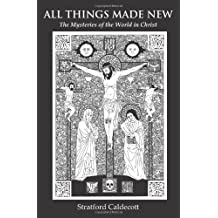 All Things Made New: The Mysteries of the World in Christ