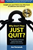 Why Don't They Just Quit? What Families and Friends Need to Know About Addiction and Recovery