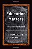 Education Matters: Global Schooling Gains from the 19th to the 21st Century by Barro Robert J. Lee Jong-Wha (2015-07-07) Hardcover
