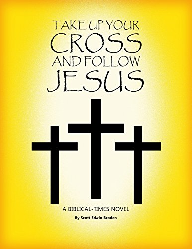 Take Up Your Cross and Follow Jesus: A Biblical-Times Novel (Take Up The Cross And Follow Jesus)