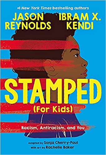 Stamped (For Kids): Racism, Antiracism, and You: Cherry-Paul, Sonja,  Reynolds, Jason, Kendi, Ibram X., Baker, Rachelle: 9780316167581:  Amazon.com: Books