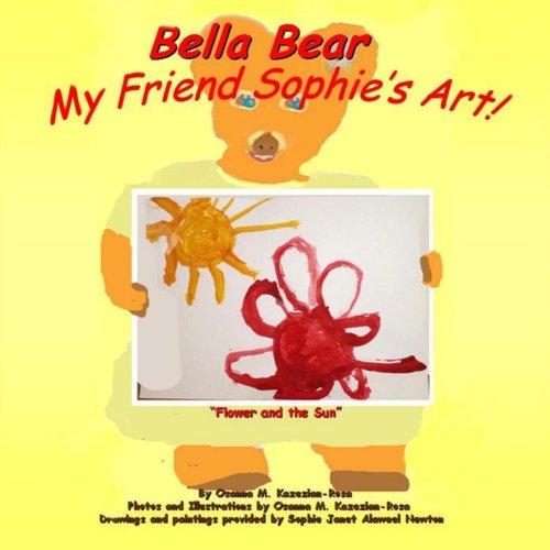 Bella Bear My Friend Sophie's Art! (Bella Bear Picture Book Series)