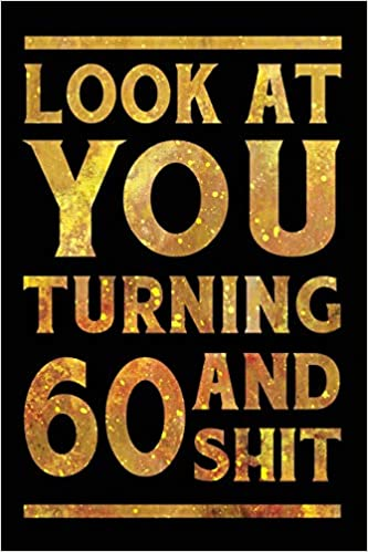 Look At You Turning 60 And Shit Funny Wide Lined Notebook Birthday Gift For Years Old Gold Creative Spirits Birthdays 9781796611366 Amazon Books