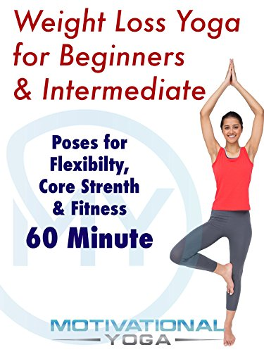 Weight Loss Yoga for Beginners & Intermediate: Poses for Flexibility, Core Strength & Fitiness - 60 Minutes