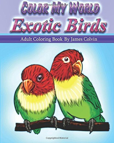 Read Online Color My World Exotic Birds: Adult Coloring Book By James Colvin PDF