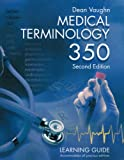 Medical Terminology 350 : Learning Guide, Vaughn, Dean, 0914901125
