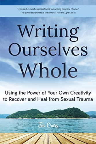 (Writing Ourselves Whole: Using the Power of Your Own Creativity to Recover and Heal from Sexual Trauma)