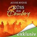 Küss den Cowboy (Küss den Cowboy 1) Hörbuch von Annie Stone Gesprochen von: Nora Jokhosha