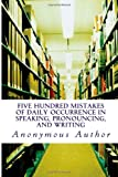 Five Hundred Mistakes of Daily Occurrence in Speaking, Pronouncing, and Writing, Anonymous Author, 1495481409