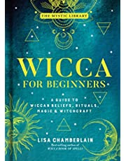 Wicca for Beginners: A Guide to Wiccan Beliefs, Rituals, Magic & Witchcraft (Volume 2)