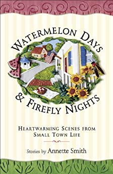 Watermelon Days and Firefly Nights: Heartwarming Scenes from Small Town Life by [Smith, Annette]
