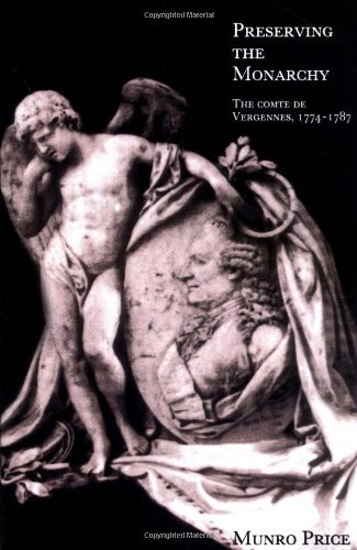 Preserving the Monarchy: The Comte de Vergennes 1774-1787 by Munro Price (2004-01-29) PDF