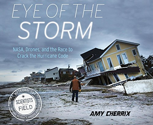 Eye of the Williwaw: NASA, Drones, and the Race to Crack the Hurricane Code (Scientists in the Field Series)