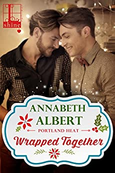 Wrapped Together (Portland Heat) by [Albert, Annabeth]