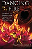 Dancing in the Fire: Stories of  Awakening Within the Heart of Community
