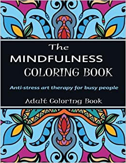 The Mindfulness Coloring Book Anti Stress Art Therapy For Busy People Adult Books 9781944575274