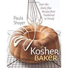 The Kosher Baker Over 160 Dairy free Recipes from Traditional to Trendy by Shoyer, Paula [Brandeis,2010] (Hardcover)