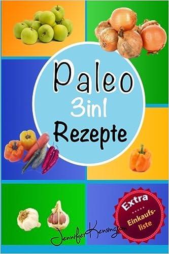 Paleo Rezepte Kochbuch 3in1 Uber 100 Rezepte Zum Fruhstuck Mittag