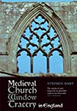 Medieval Church Window Tracery in England, Hart, Stephen, 1843837609