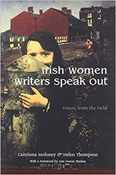 Book Irish Women Writers Speak Out: Voices from the Field (Irish Studies) by Caitriona Moloney (2003-04-30)