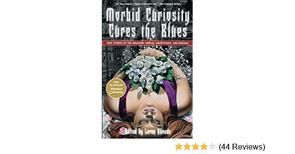 Morbid Curiosity Cures The Blues True Stories Of The Unsavory