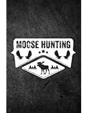 Moose Hunting: Funny Hunting Journal For Bull Rack Hunters: Blank Lined Notebook For Hunt Season To Write Notes & Writing