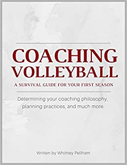 Coaching Volleyball: A Survival Guide for Your First Season by [Pellham, Whitney]