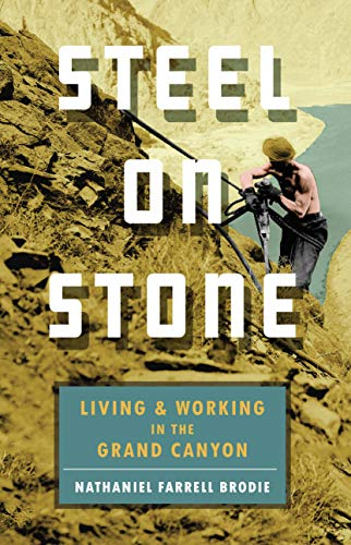 Steel on Stone: Living and Working in the Grand Canyon (Best Description Of The Grand Canyon)