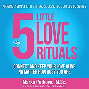 The 5 Little Love Rituals: Connect and Keep Your Love Alive No Matter How Busy You Are Audiobook