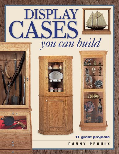 Display Cases You Can Build (Popular Woodworking) (Cabinet Plans Display)