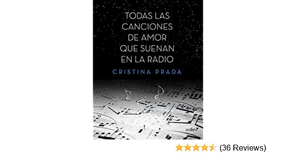 Todas las canciones de amor que suenan en la radio (Spanish Edition) - Kindle edition by Cristina Prada. Literature & Fiction Kindle eBooks @ Amazon.com.