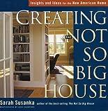 Creating the Not So Big House, Sarah Susanka, 1561586382